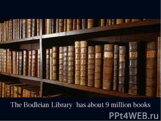 The Bodleian Library has about 9 million books The Bodleian Library has about 9 million books