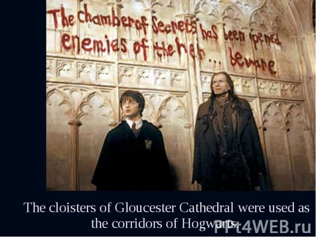 The cloisters of Gloucester Cathedral were used as the corridors of Hogwarts. The cloisters of Gloucester Cathedral were used as the corridors of Hogwarts.