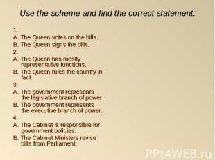 1. 1. A. The Queen votes on the bills. B. The Queen signs the bills. 2. A. The Q