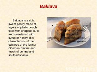 Baklava Baklava is a rich, sweet pastry made of layers of phyllo dough filled wi