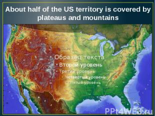 About half of the US territory is covered by plateaus and mountains