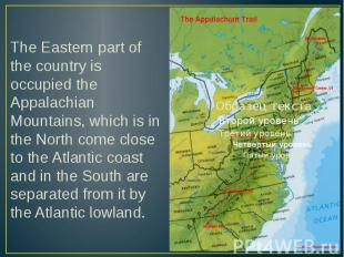 The Eastern part of the country is occupied the Appalachian Mountains, which is