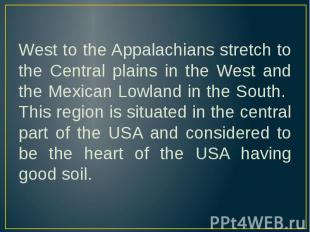 West to the Appalachians stretch to the Central plains in the West and the Mexic