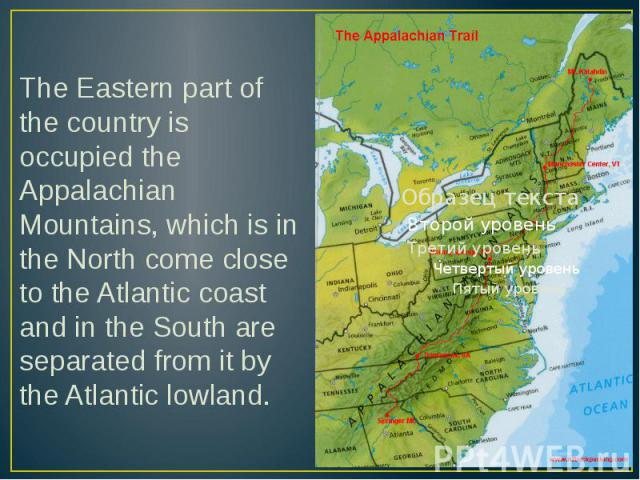 The Eastern part of the country is occupied the Appalachian Mountains, which is in the North come close to the Atlantic coast and in the South are separated from it by the Atlantic lowland. The Eastern part of the country is occupied the Appalachian…