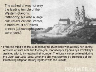 From the middle of the 11th century till 1579 there was a really rich library, a