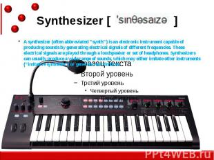 """Synthesizer [ ] A synthesizer (often abbreviated """"synth"""") is an electr"""