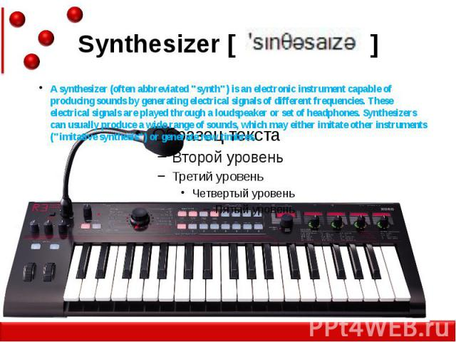 """Synthesizer [ ] A synthesizer (often abbreviated """"synth"""") is an electronic instrument capable of producing sounds by generating electrical signals of different frequencies. These electrical signals are played through a loudspeaker or set o…"""
