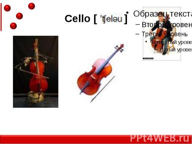 Cello [ ]