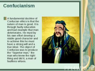 A fundamental doctrine of Confucian ethics is that the nature of man is good. It
