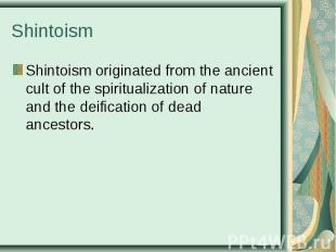 Shintoismoriginated fromthe ancient cult ofthe spiritualizatio