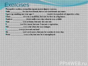 Exercises Раскройте скобки, употребив правильную форму глагола. Julia __________