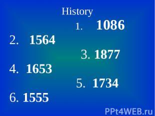 History History 1. 1086 2. 1564 3. 1877 4. 1653 5. 1734 6. 1555