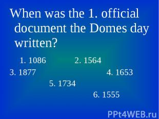 When was the 1. official document the Domes day written? When was the 1. officia