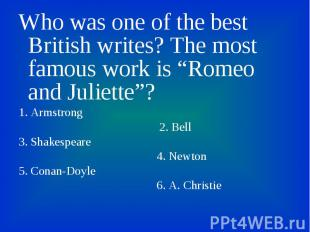 """Who was one of the best British writes? The most famous work is """"Romeo and Julie"""