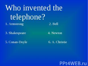 Who invented the telephone? Who invented the telephone? 1. Armstrong 2. Bell 3.