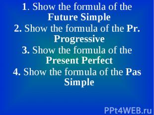 1. Show the formula of the Future Simple 1. Show the formula of the Future Simpl