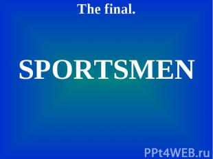 The final. The final. SPORTSMEN