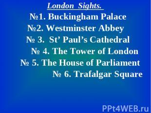 London Sights. London Sights. №1. Buckingham Palace №2. Westminster Abbey № 3. S