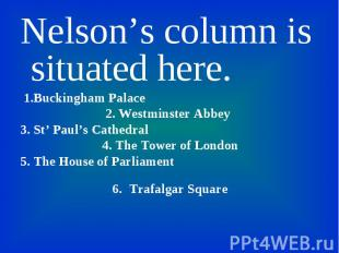 Nelson's column is situated here. Nelson's column is situated here. 1.Buckingham