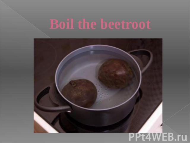 Boil the beetroot