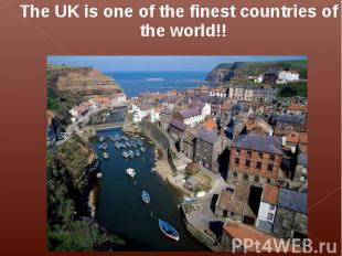 The UK is one of the finest countries of the world!! The UK is one of the finest