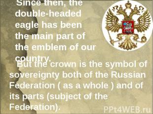 Since then, the double-headed eagle has been the main part of the emblem of our