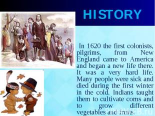 In 1620 the first colonists, pilgrims, from New England came to America and bega