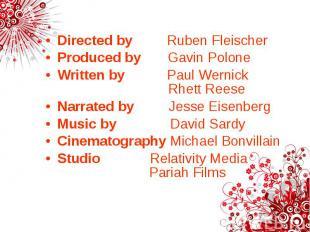 Directed by Ruben Fleischer Directed by Ruben Fleischer Produced by Gavin Polone