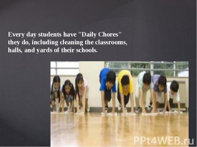 "Every day students have ""Daily Chores"" they do, including cleaning the classrooms, halls, and yards of their schools."