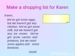 Karen, Karen, We've got some eggs, but we haven't got any chicken. We've got som