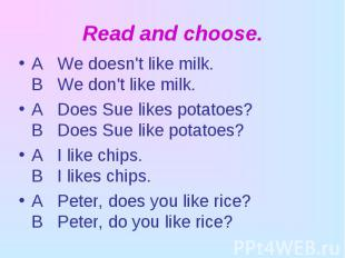 A We doesn't like milk. В We don't like milk. A We doesn't like milk. В We don't