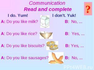 I do. Yum! I don't. Yuk! I do. Yum! I don't. Yuk! A: Do you like milk? B: No, ..