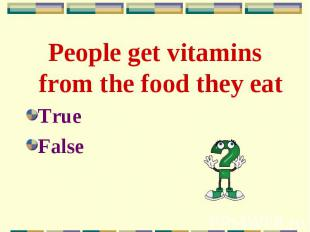 People get vitamins from the food they eat People get vitamins from the food the