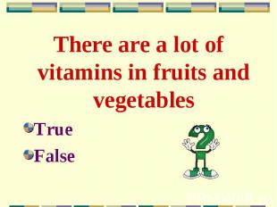There are a lot of vitamins in fruits and vegetables There are a lot of vitamins