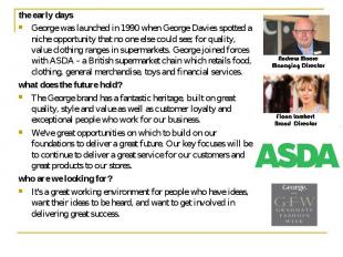 the early days the early days George was launched in 1990 when George Davies spo