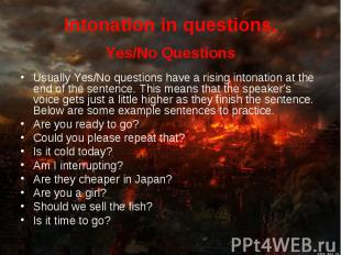 Yes/No Questions Yes/No Questions Usually Yes/No questions have a rising intonat
