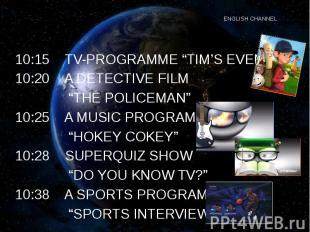 "ENGLISH CHANNEL 10:15 TV-PROGRAMME ""TIM'S EVENING"" 10:20 A DETECTIVE FILM ""THE P"