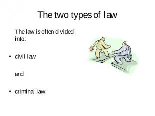 The law is often divided into: The law is often divided into: civil law and crim