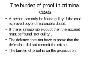 A person can only be found guilty if the case is proved beyond reasonable doubt.