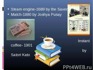 Steam engine-1689 by the Savery Steam engine-1689 by the Savery Match-1880 by Jo
