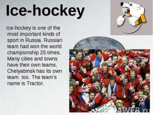 Ice-hockey is one of the most important kinds of sport in Russia. Russian team h