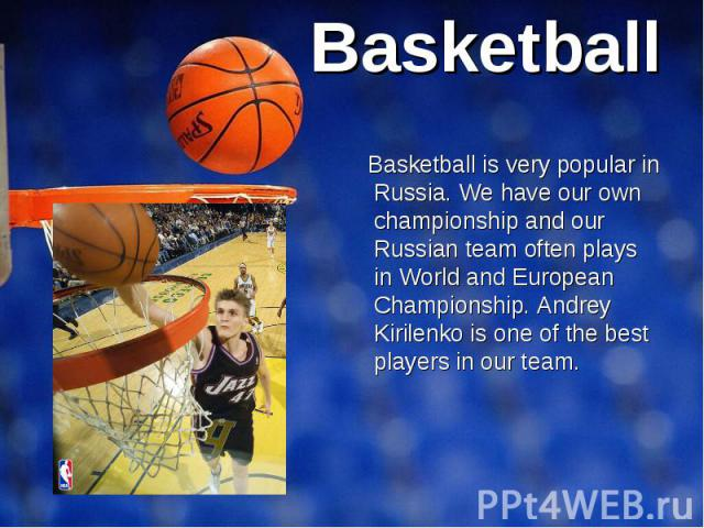 Basketball is very popular in Russia. We have our own championship and our Russian team often plays in World and European Championship. Andrey Kirilenko is one of the best players in our team. Basketball is very popular in Russia. We have our own ch…