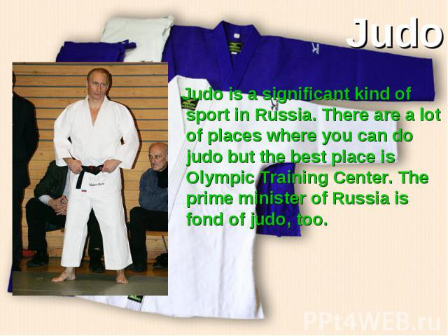 Judo is a significant kind of sport in Russia. There are a lot of places where you can do judo but the best place is Olympic Training Center. The prime minister of Russia is fond of judo, too. Judo is a significant kind of sport in Russia. There are…