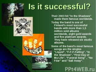"""Their 2003 hit """"In the Shadows"""" made them famous worldwide. Today the"""