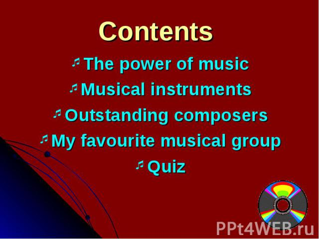 The power of music The power of music Musical instruments Outstanding composers My favourite musical group Quiz