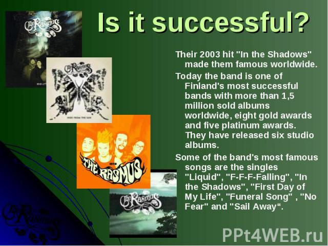 """Their 2003 hit """"In the Shadows"""" made them famous worldwide. Today the band is one of Finland's most successful bands with more than 1,5 million sold albums worldwide, eight gold awards and five platinum awards. They have released six studi…"""