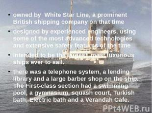 owned by White Star Line, a prominent British shipping company on that time owne