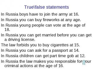 In Russia boys have to join the army at 16. In Russia boys have to join the army
