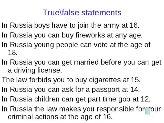 In Russia boys have to join the army at 16. In Russia boys have to join the army at 16. In Russia you can buy fireworks at any age. In Russia young people can vote at the age of 18. In Russia you can get married before you can get a driving license.…