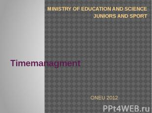 Timemanagment MINISTRY OF EDUCATION AND SCIENCE JUNIORS AND SPORT